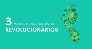 materiais sustentáveis revolucionários