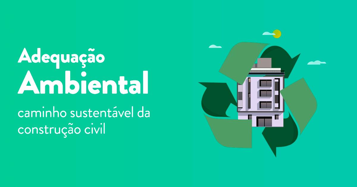 Infográfico: Adequação Ambiental: caminho sustentável da construção civil